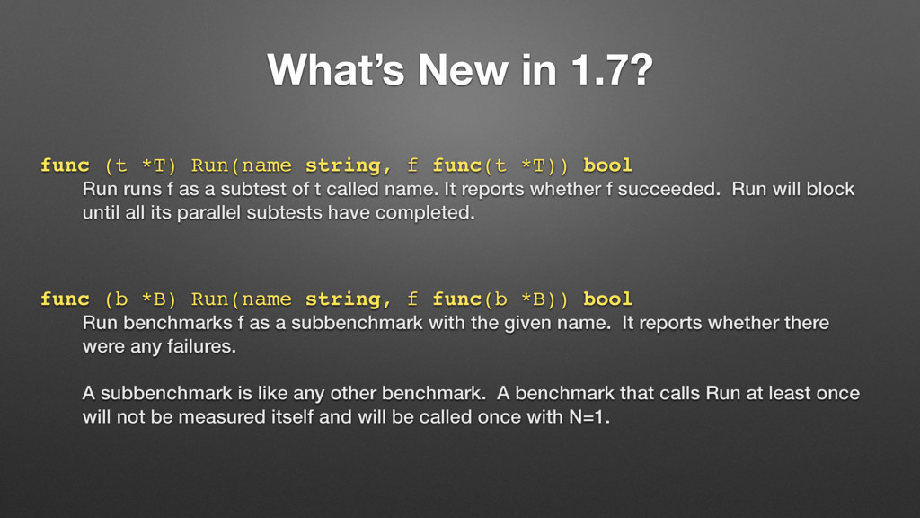 What's New in 1.7? func (t *T) Run(name string,...
