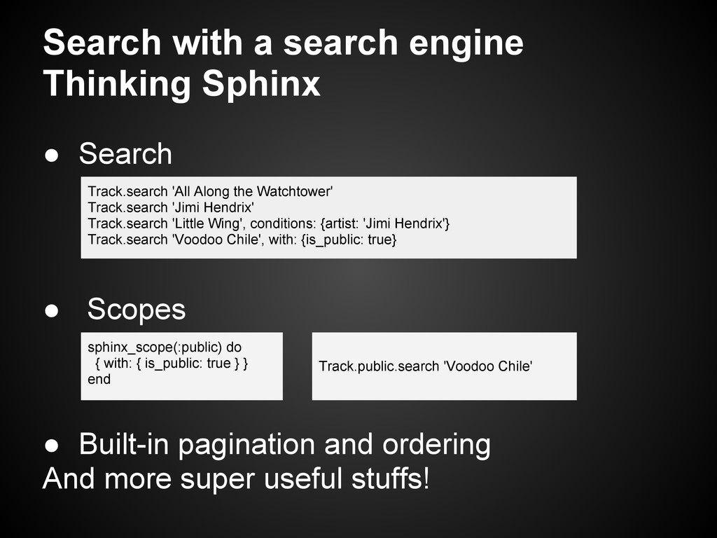 ● Search ● Scopes ● Built-in pagination and ord...