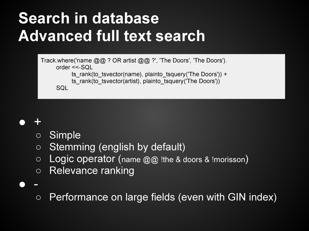 Search in database Advanced full text search ● ...