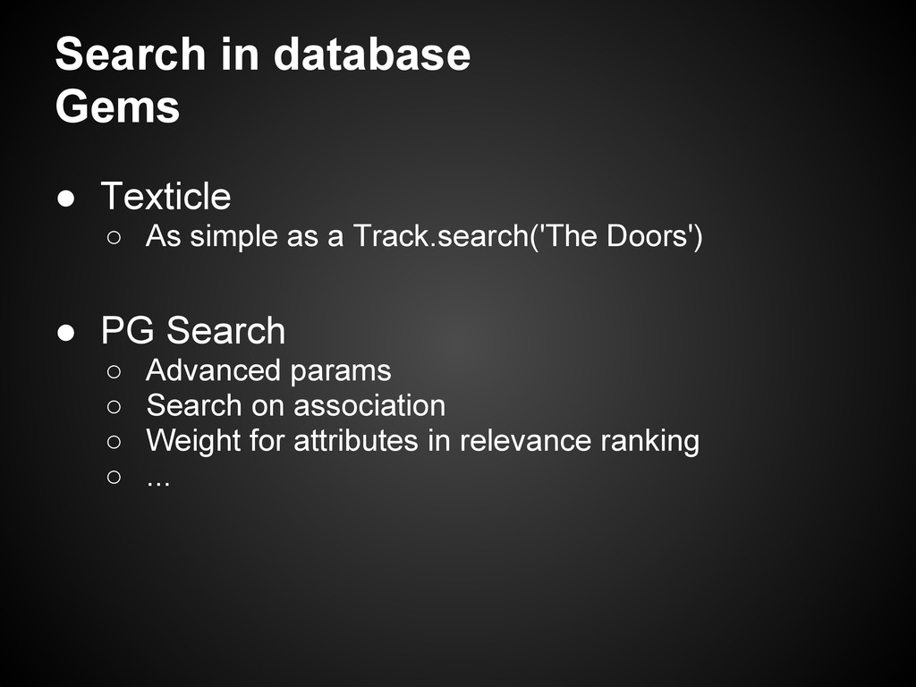 Search in database Gems ● Texticle ○ As simple ...