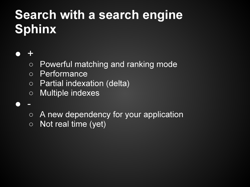 Search with a search engine Sphinx ● + ○ Powerf...