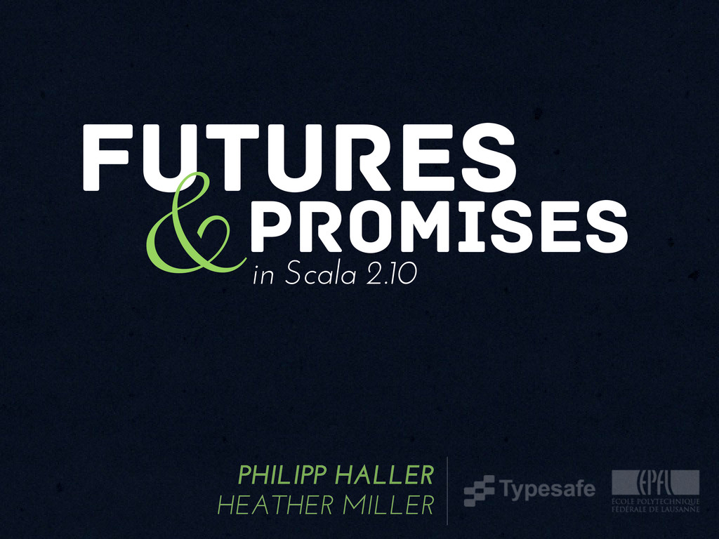 futures &promises in Scala 2.10 PHILIPP HALLER ...