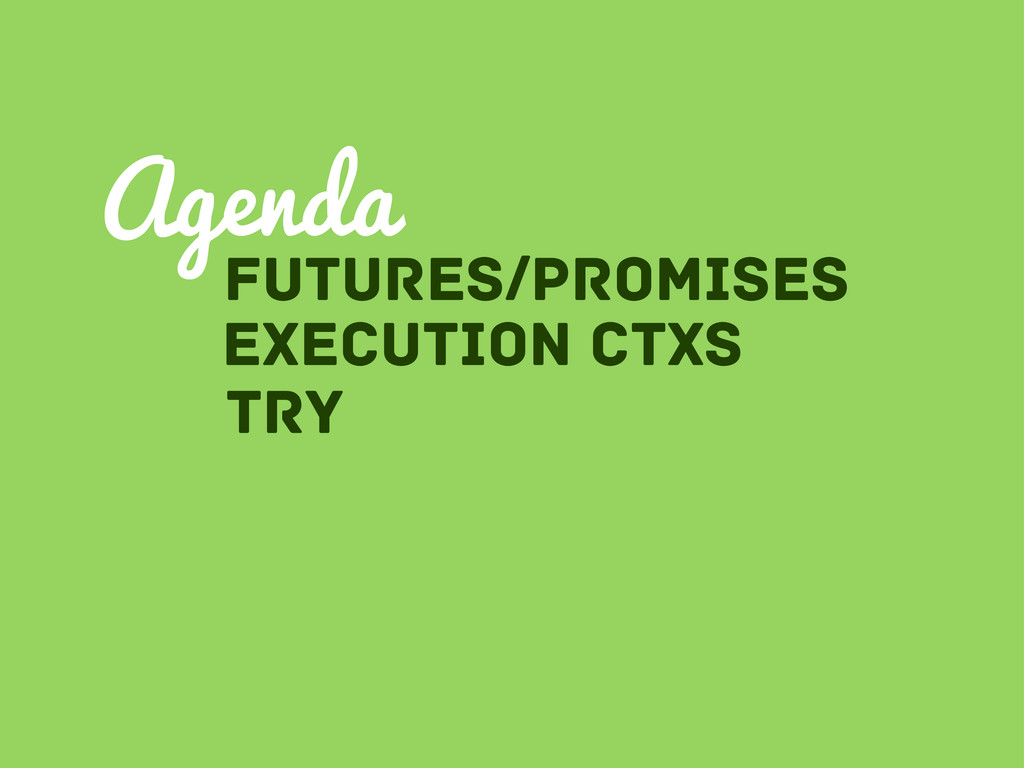 Futures/Promises Agenda Execution Ctxs tRY