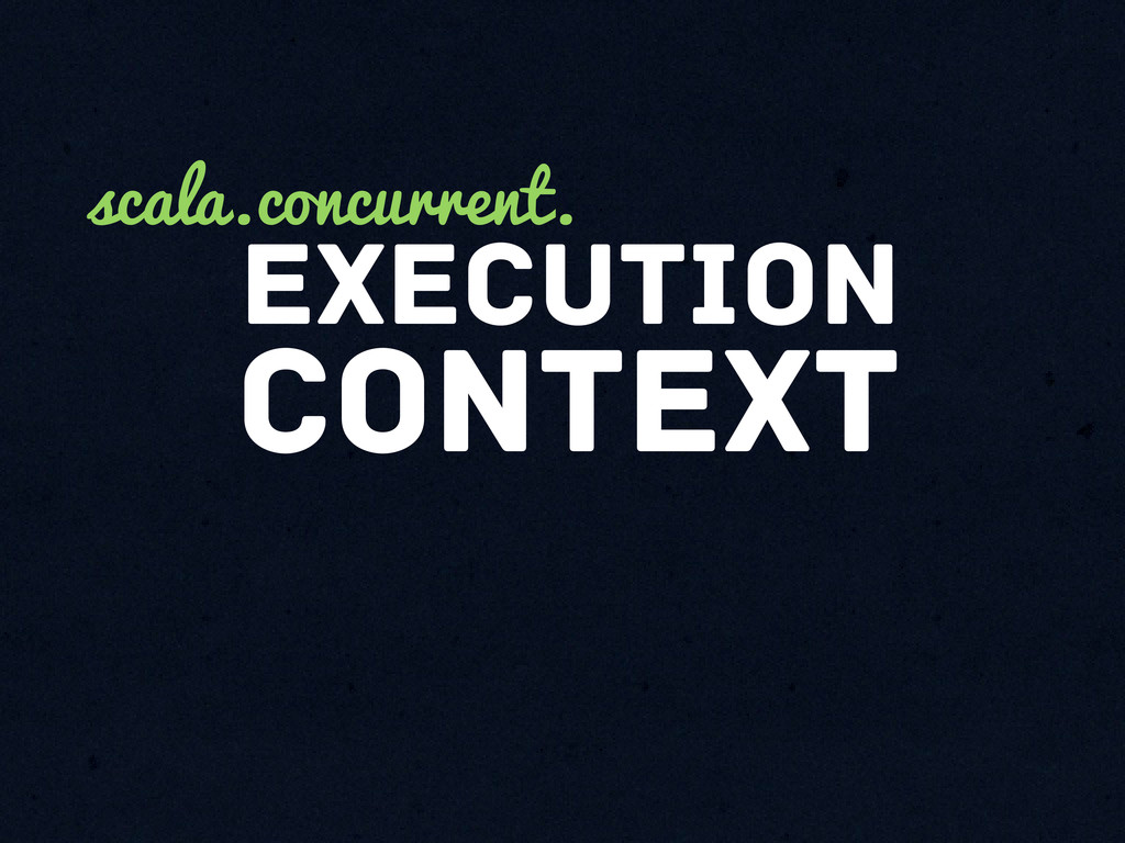 context Execution scala.concurrent.
