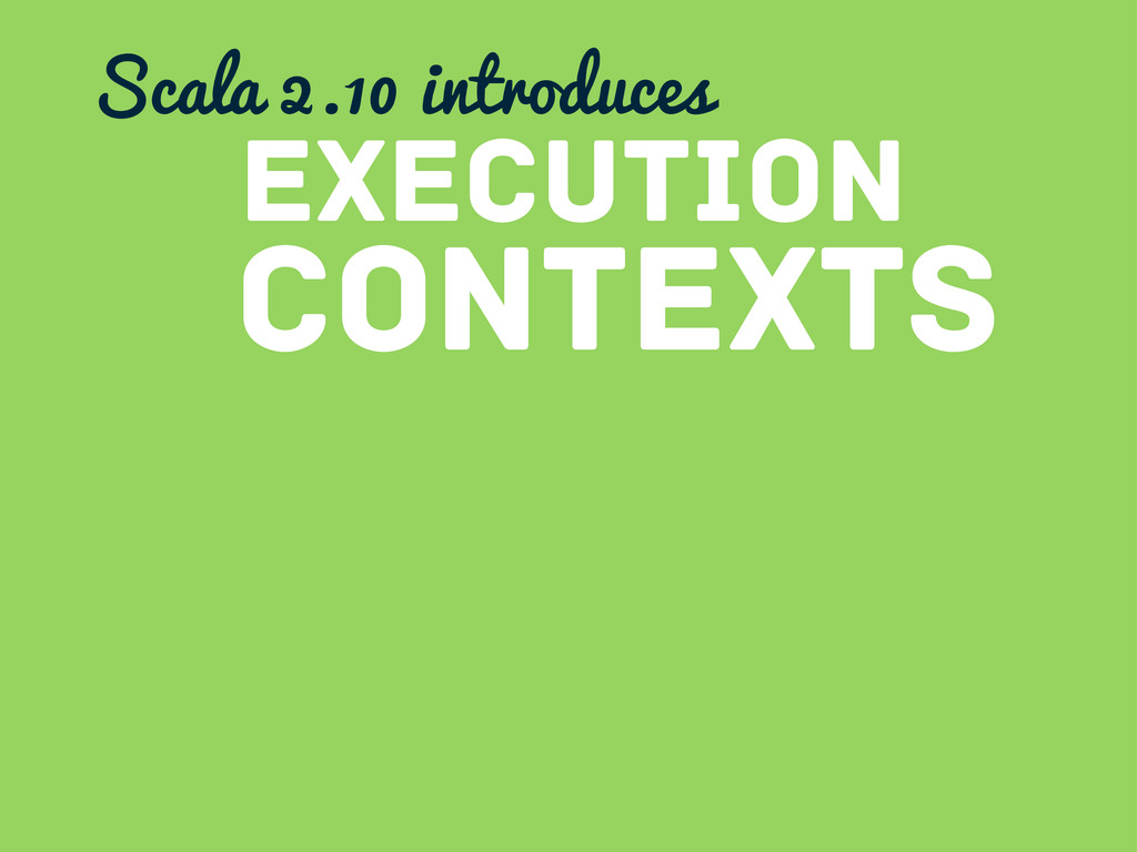 contexts Execution Scala 2.10 introduces