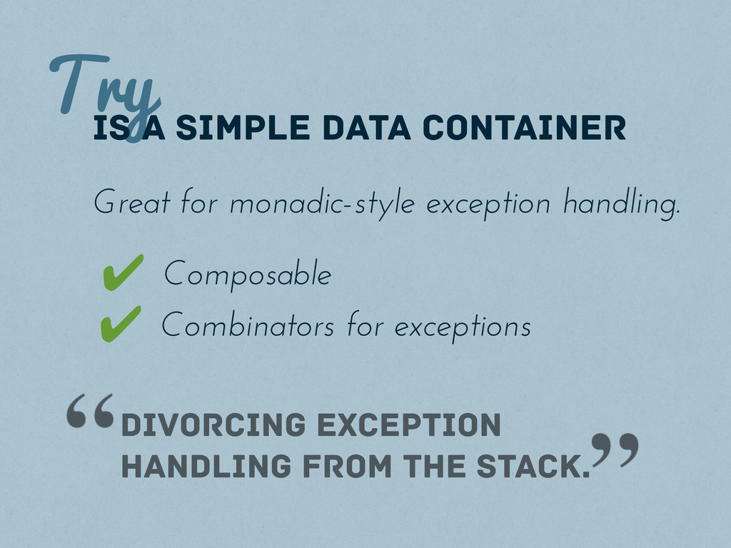 Try is a simple data container Composable ✔ Com...