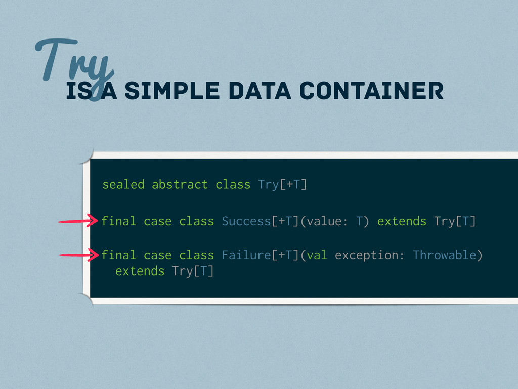 Try is a simple data container sealed abstract ...