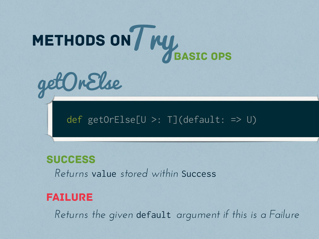 Try methods on def getOrElse[U >: T](default: =...