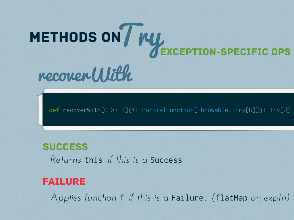 Try methods on def recoverWith[U >: T](f: Parti...