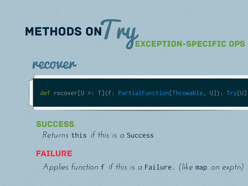 Try methods on def recover[U >: T](f: PartialFu...