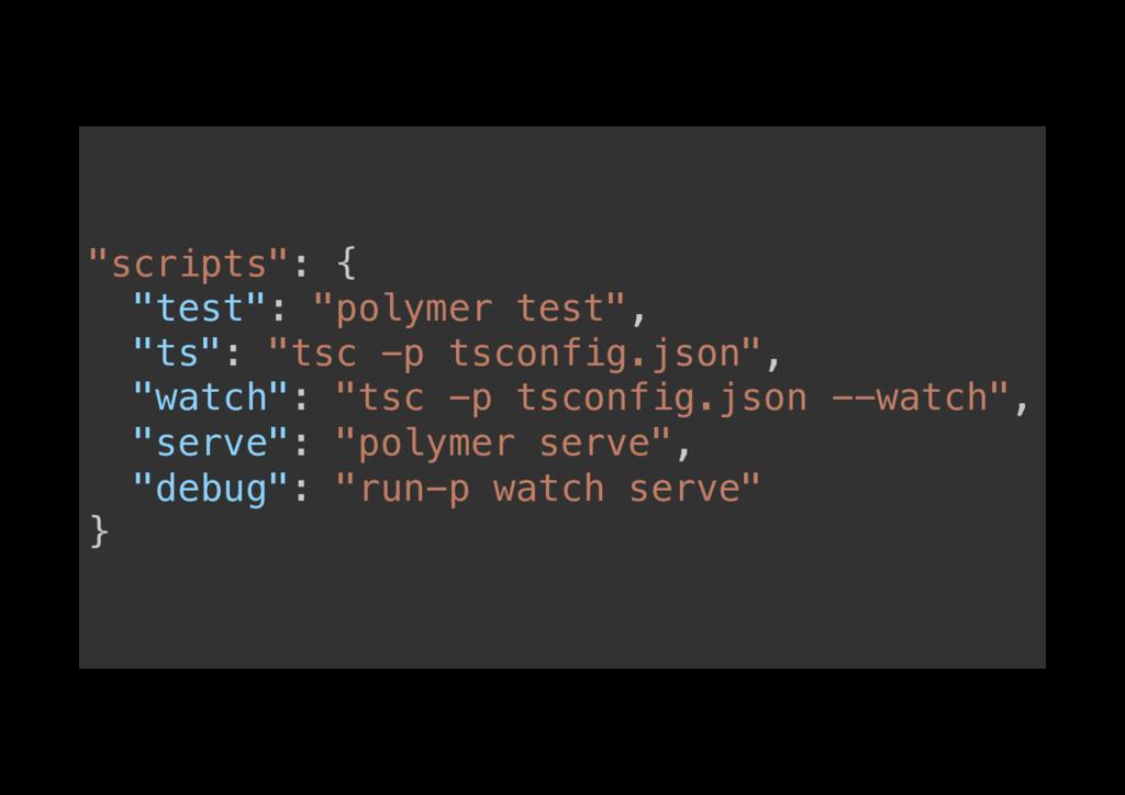 """""""scripts"""": {! """"test"""": """"polymer test"""",! """"ts"""": """"t..."""