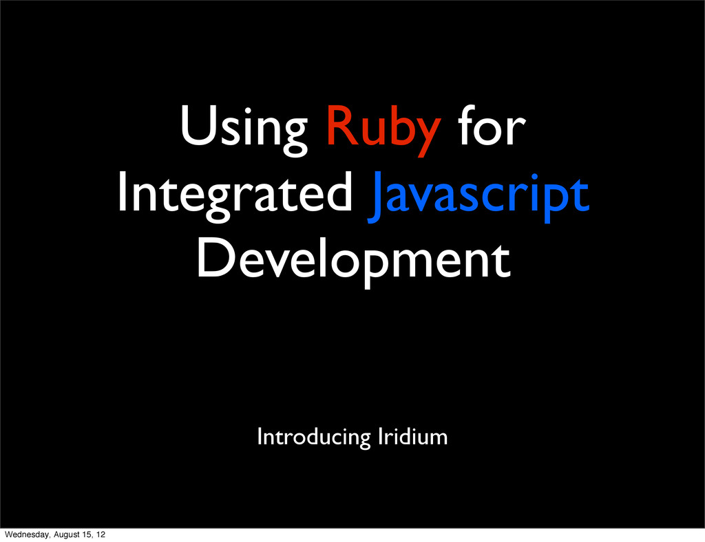 Using Ruby for Integrated Javascript Developmen...