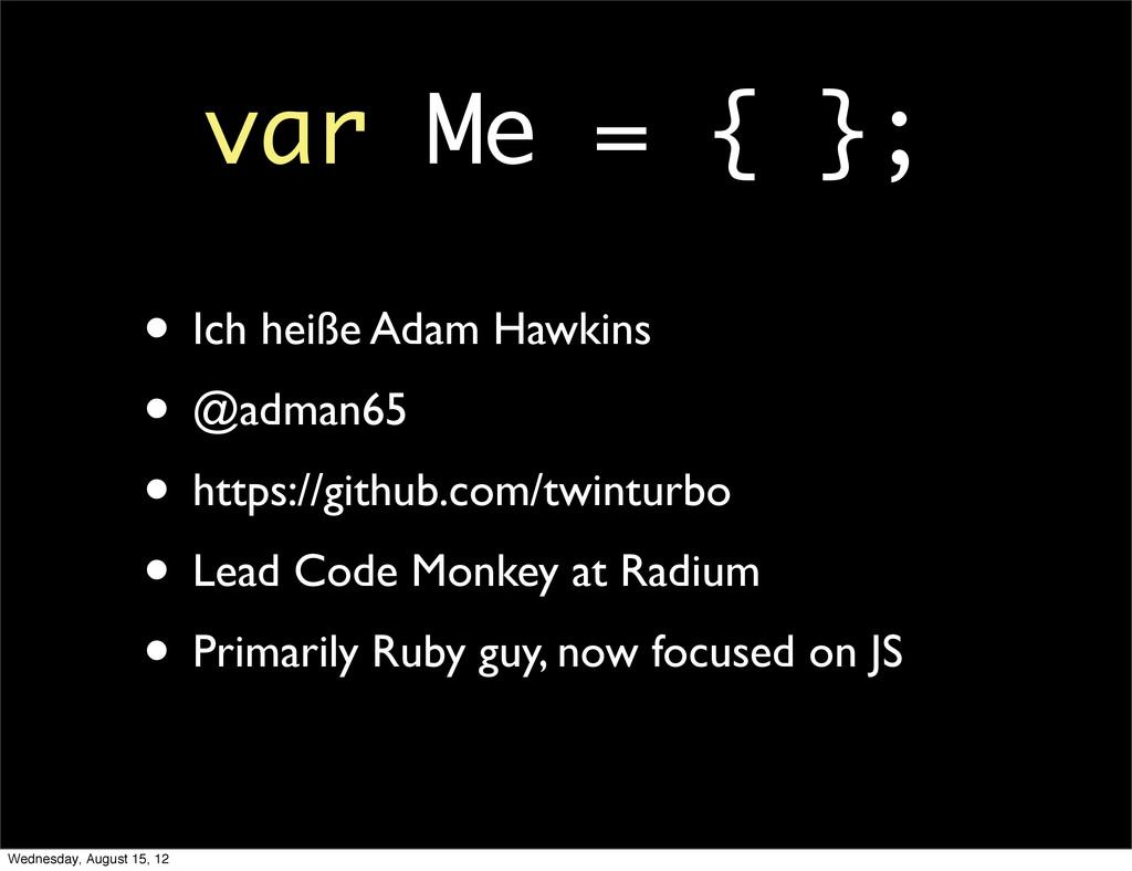var Me = { }; • Ich heiße Adam Hawkins • @adman...