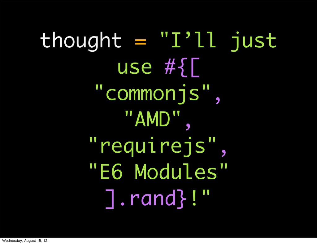 """thought = """"I'll just use #{[ """"commonjs"""", """"AMD"""",..."""