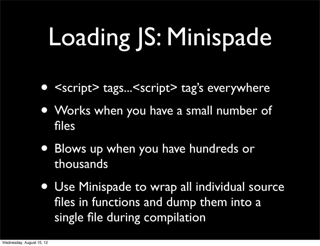 Loading JS: Minispade • <script> tags...<script...