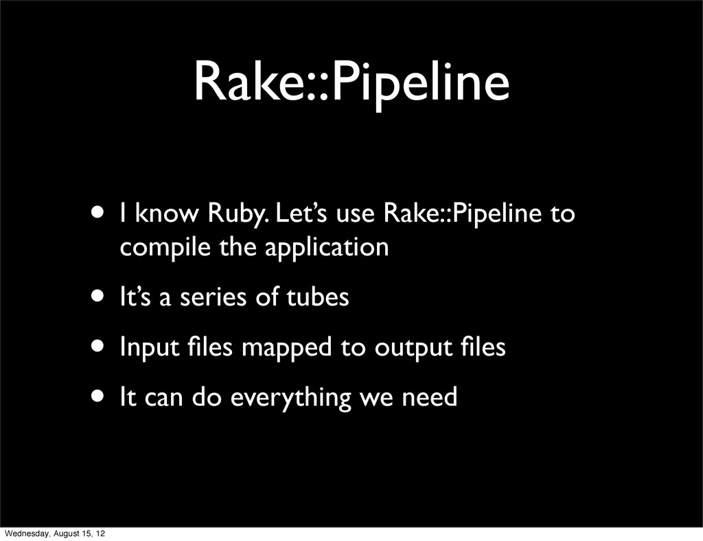Rake::Pipeline • I know Ruby. Let's use Rake::P...