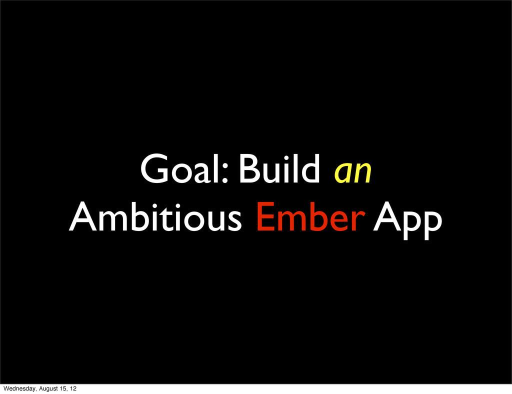 Goal: Build an Ambitious Ember App Wednesday, A...