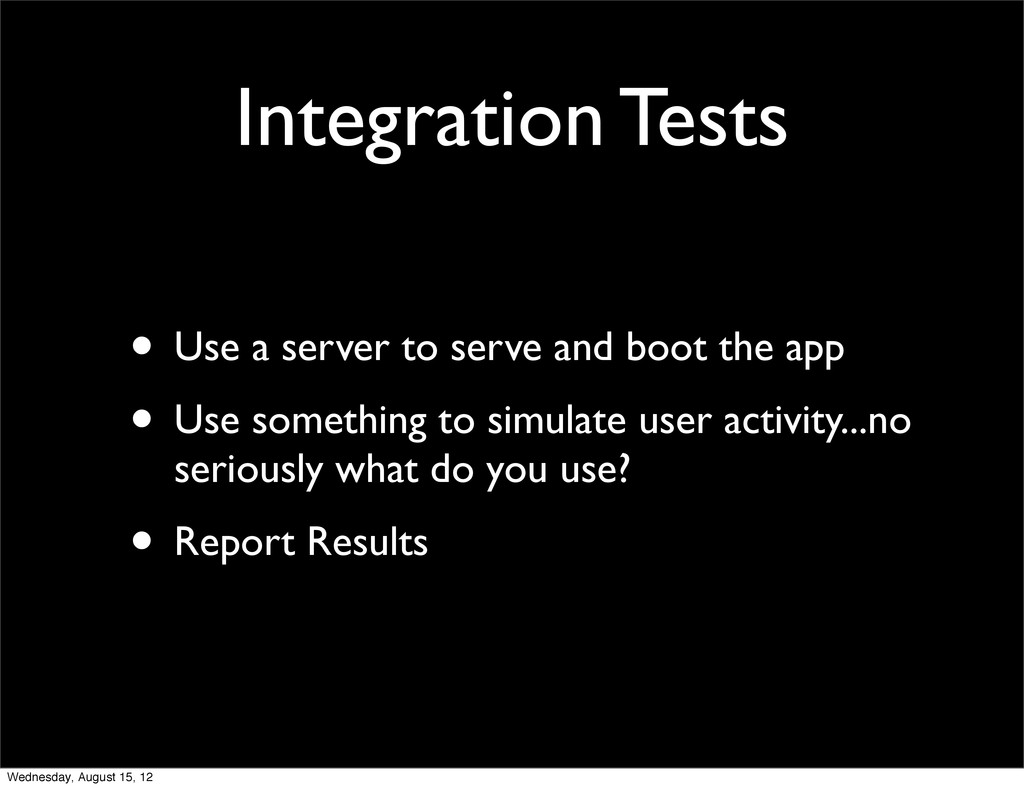 Integration Tests • Use a server to serve and b...