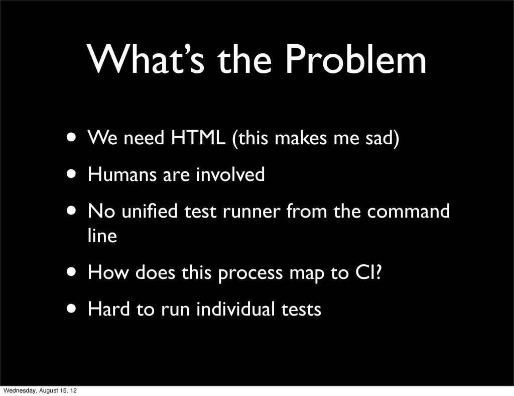 What's the Problem • We need HTML (this makes m...