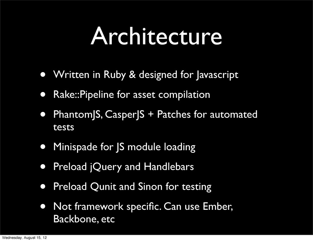 Architecture • Written in Ruby & designed for J...