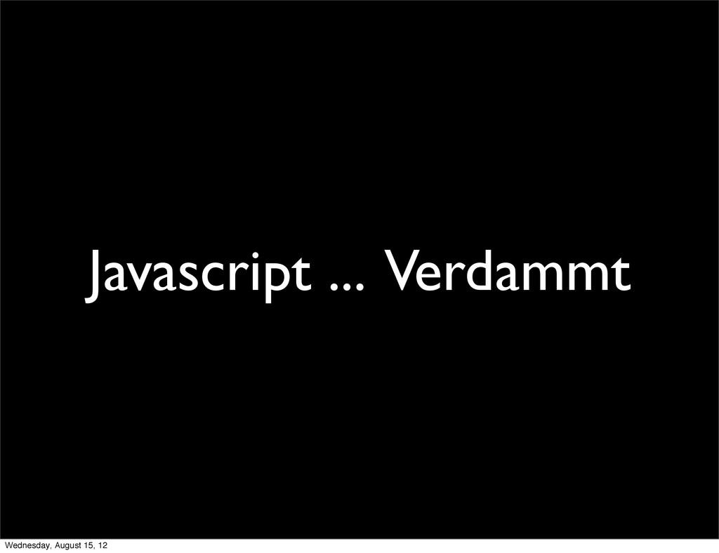 Javascript ... Verdammt Wednesday, August 15, 12