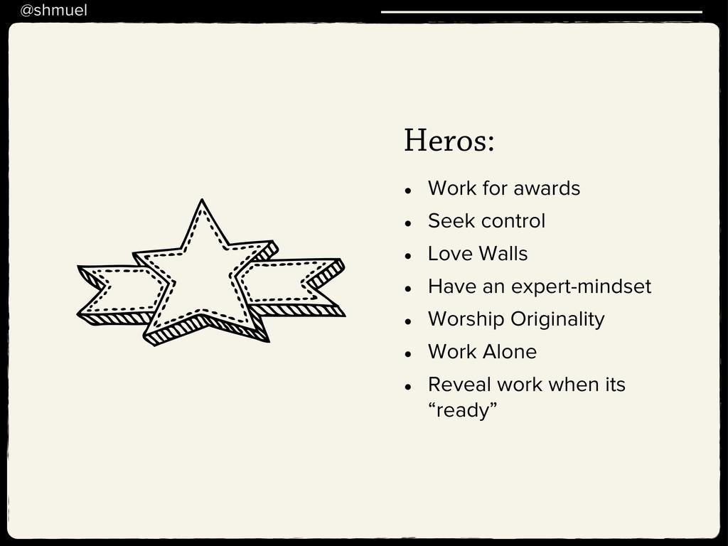 @shmuel Heros: • Work for awards • Seek control...