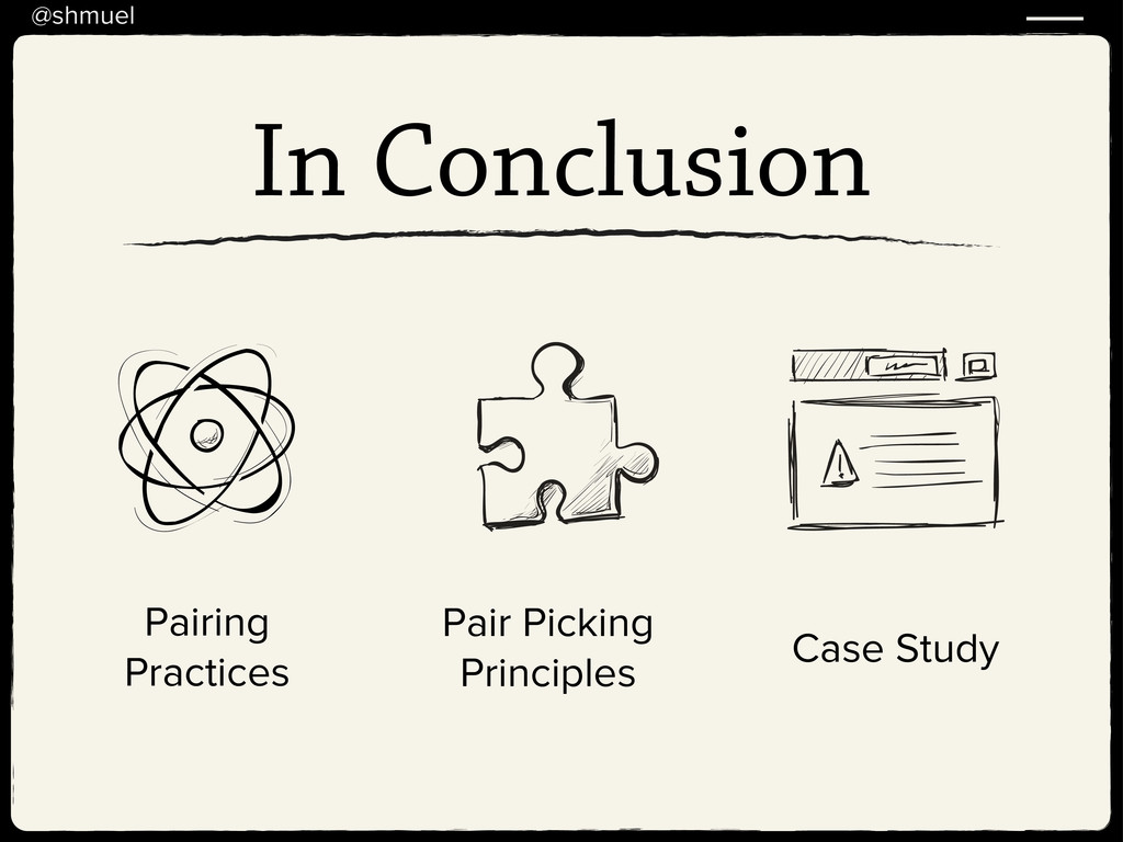 @shmuel In Conclusion Pairing Practices Case St...
