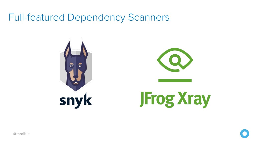 @mraible Full-featured Dependency Scanners