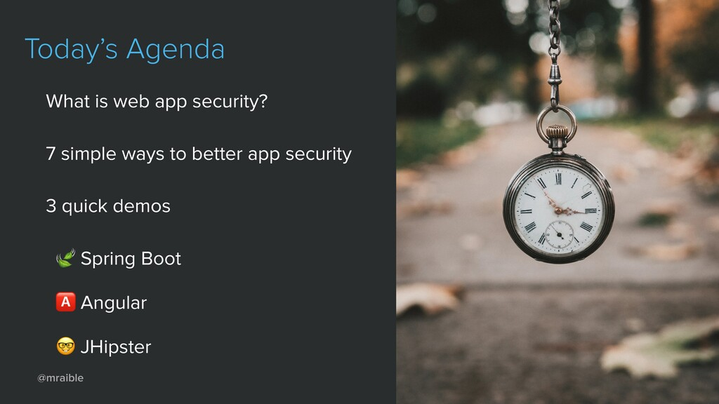 @mraible Today's Agenda What is web app securit...