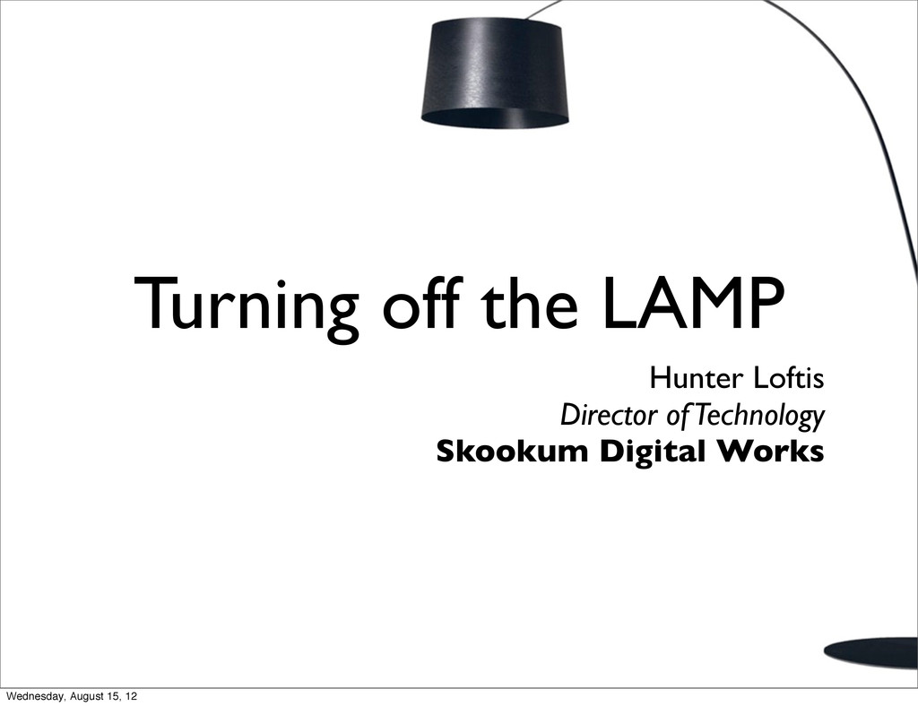 Turning off the LAMP Hunter Loftis Director of ...