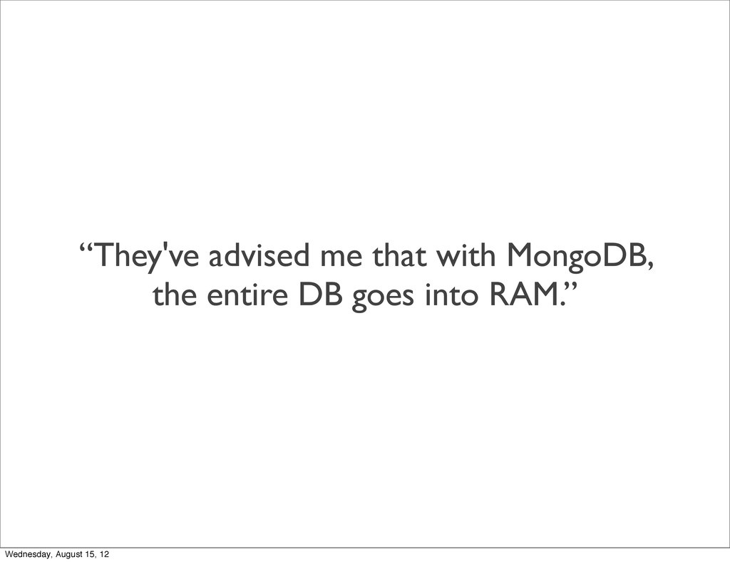 """They've advised me that with MongoDB, the enti..."