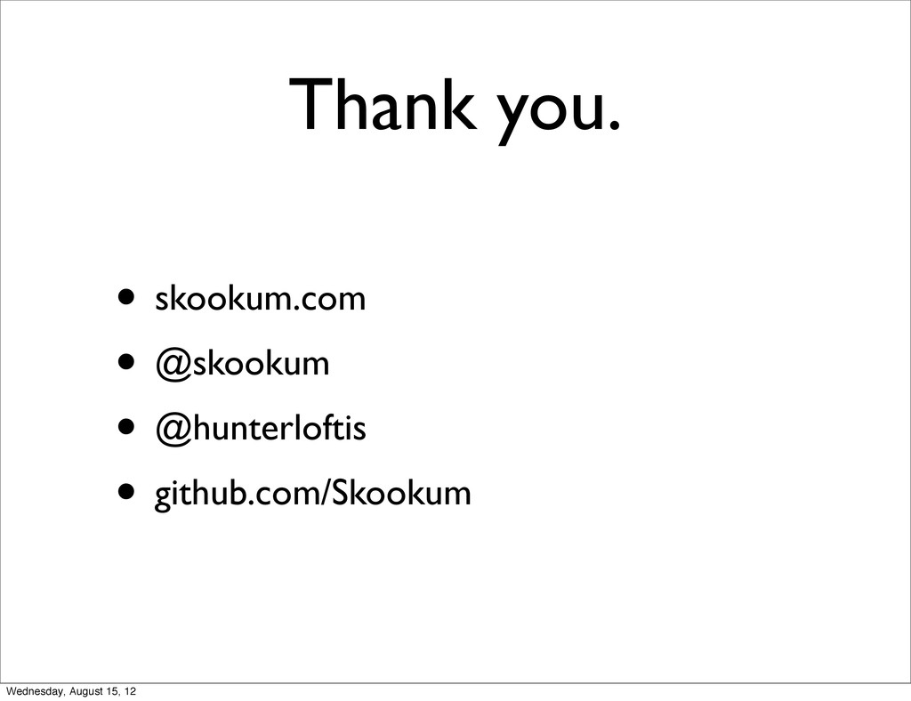 Thank you. • skookum.com • @skookum • @hunterlo...