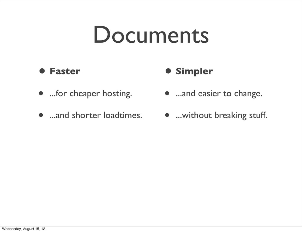 Documents • Faster • ...for cheaper hosting. • ...