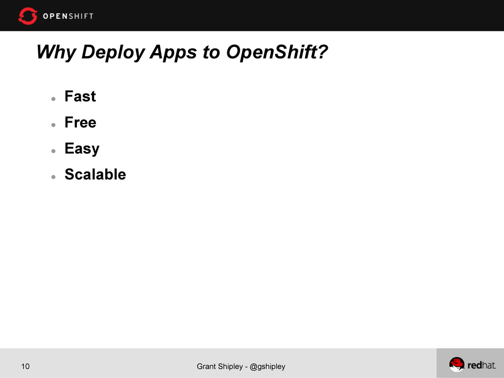 Grant Shipley - @gshipley 10 Why Deploy Apps to...