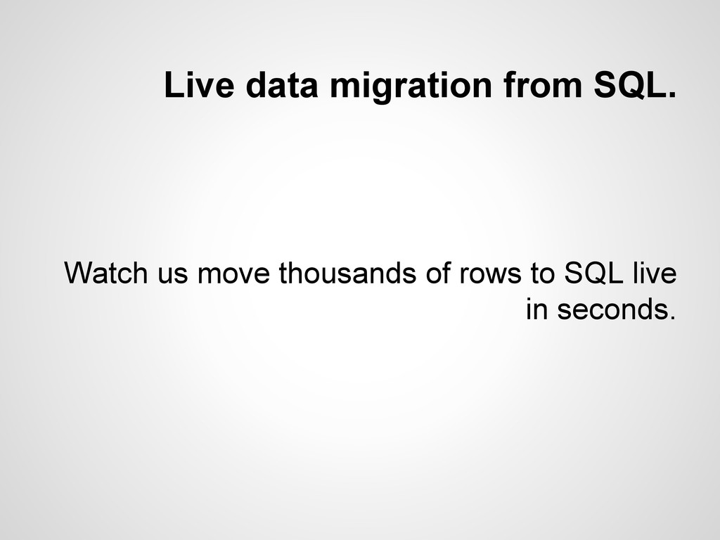 Live data migration from SQL. Watch us move tho...