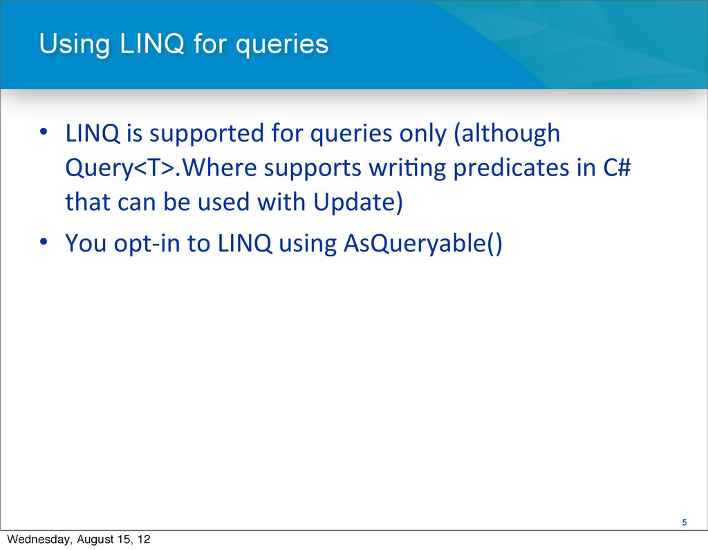 5 • LINQ is supported for queries...