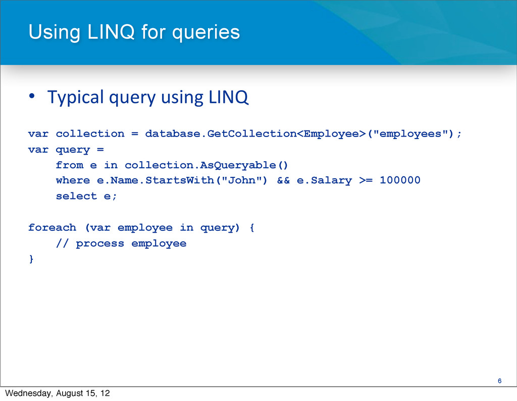 6 • Typical query using LINQ var colle...