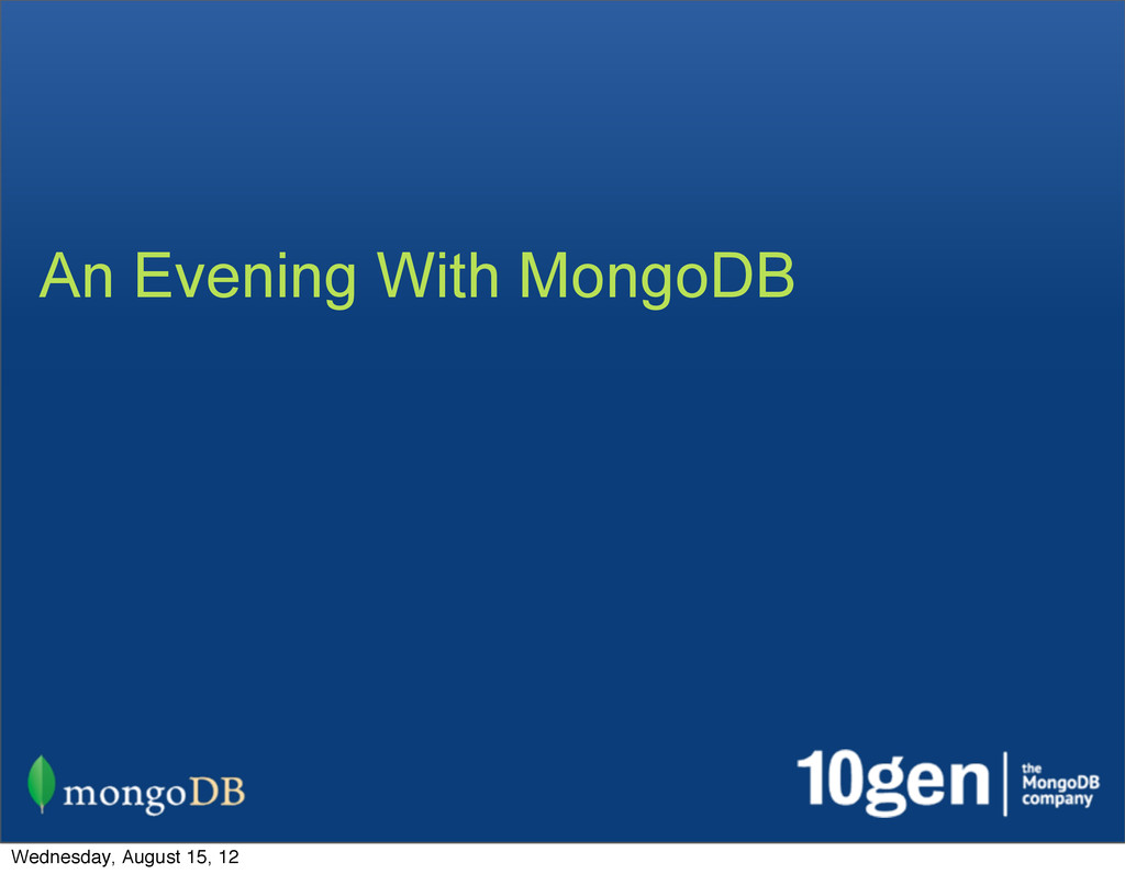 An Evening With MongoDB Wednesday, August 15, 12