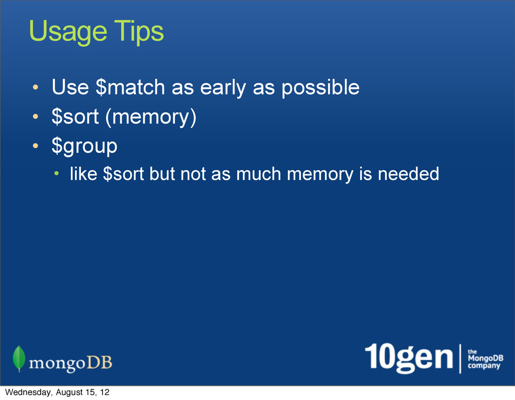 Usage Tips • Use $match as early as possible • ...