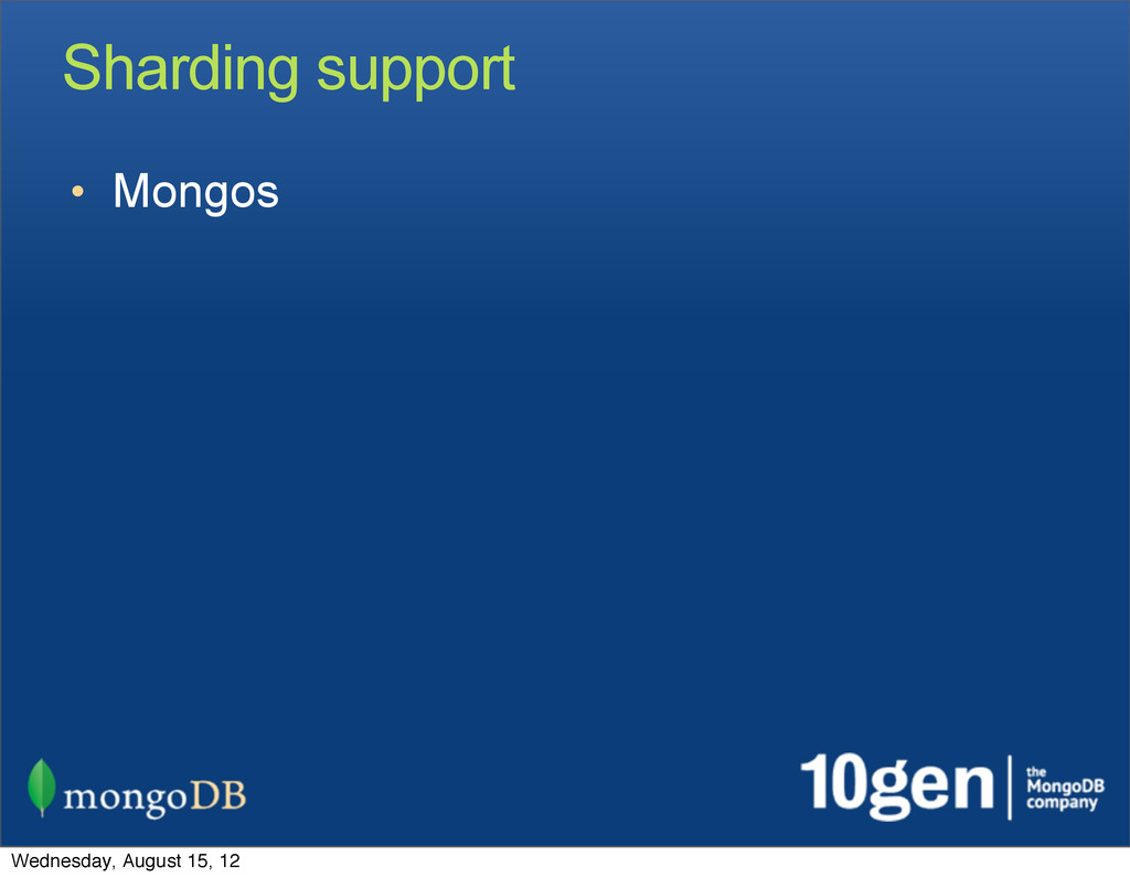 Sharding support • Mongos Wednesday, August 15,...
