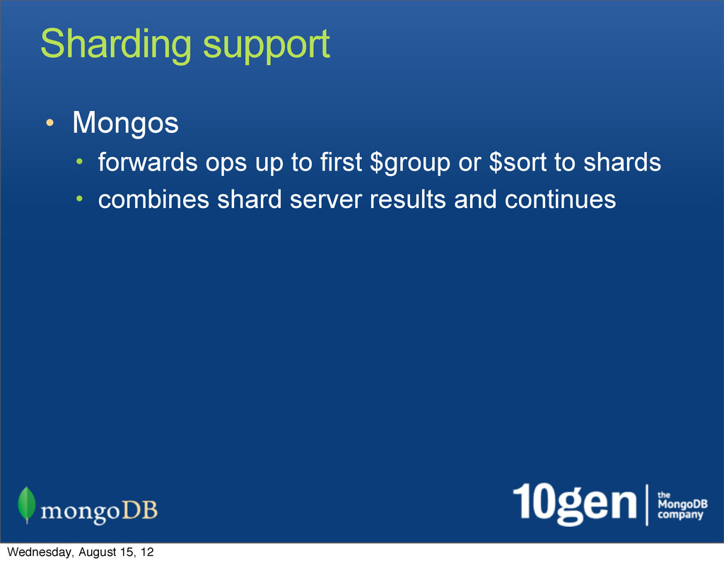 Sharding support • Mongos • forwards ops up to ...