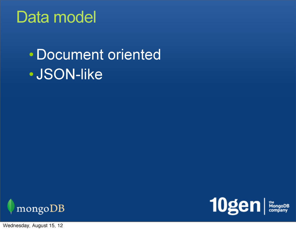 Data model • Document oriented • JSON-like Wedn...