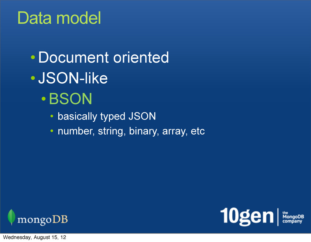Data model • Document oriented • JSON-like • BS...