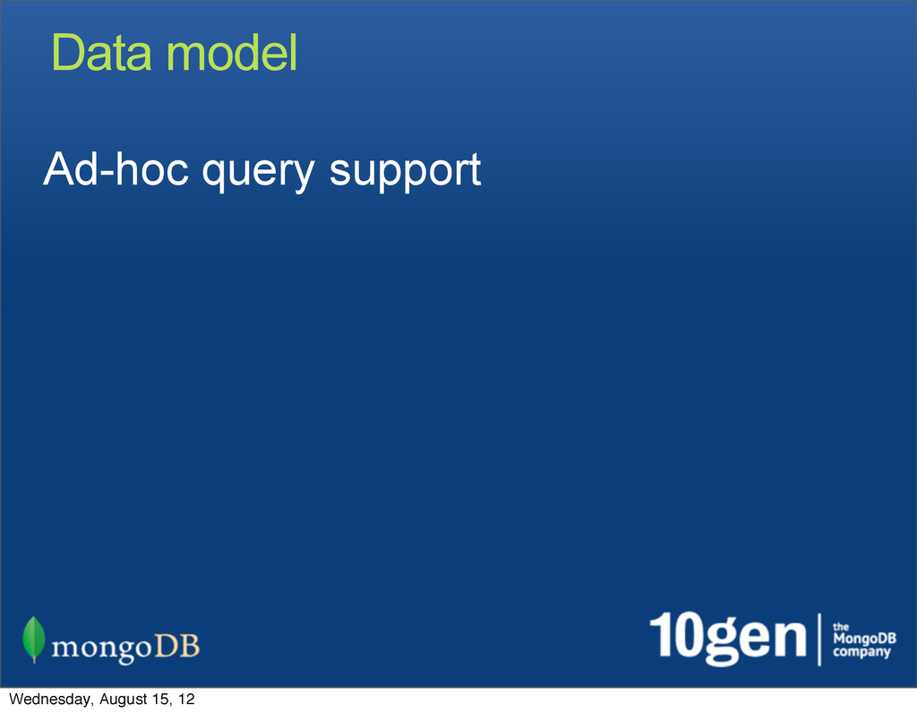 Data model Ad-hoc query support Wednesday, Augu...