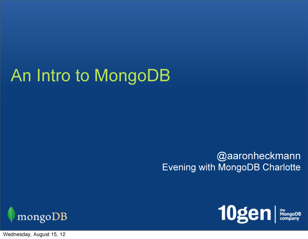 An Intro to MongoDB @aaronheckmann Evening with...