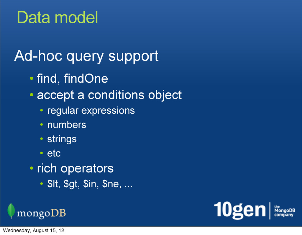 Data model Ad-hoc query support • find, findOne...