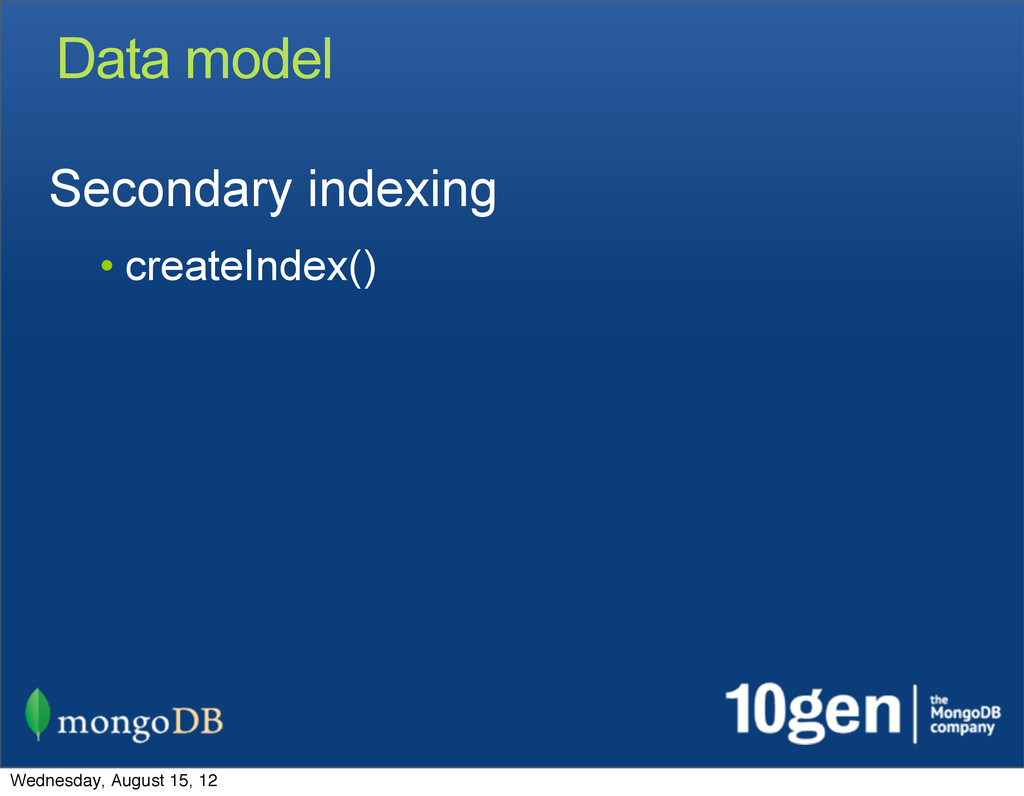 Data model Secondary indexing • createIndex() W...