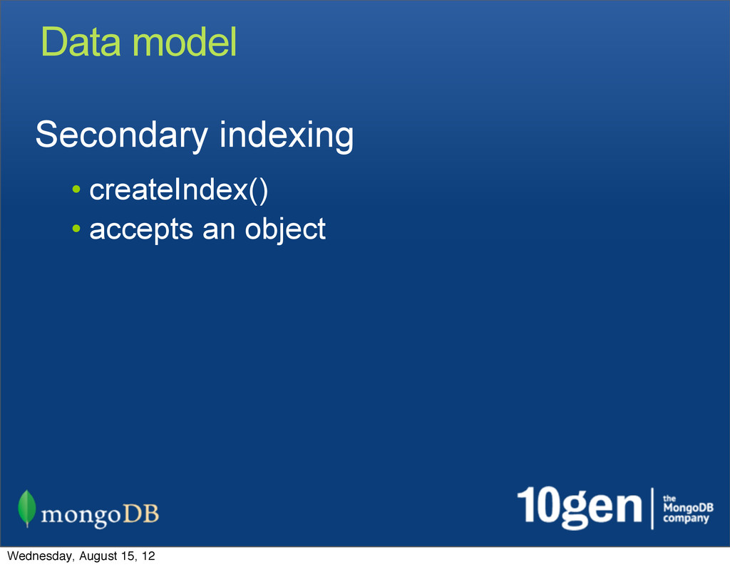 Data model Secondary indexing • createIndex() •...