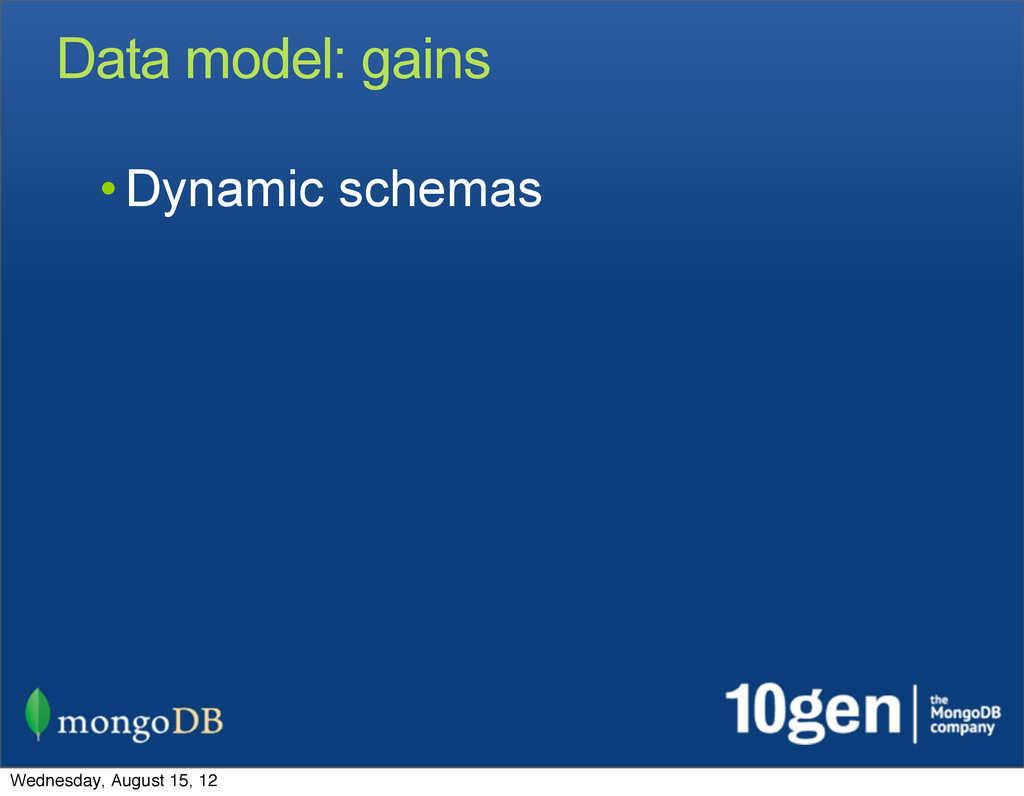 Data model: gains • Dynamic schemas Wednesday, ...