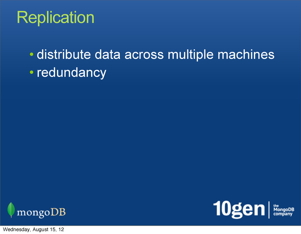 Replication • distribute data across multiple m...